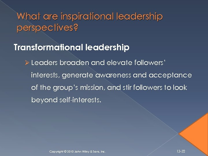 What are inspirational leadership perspectives? Transformational leadership Ø Leaders broaden and elevate followers' interests,