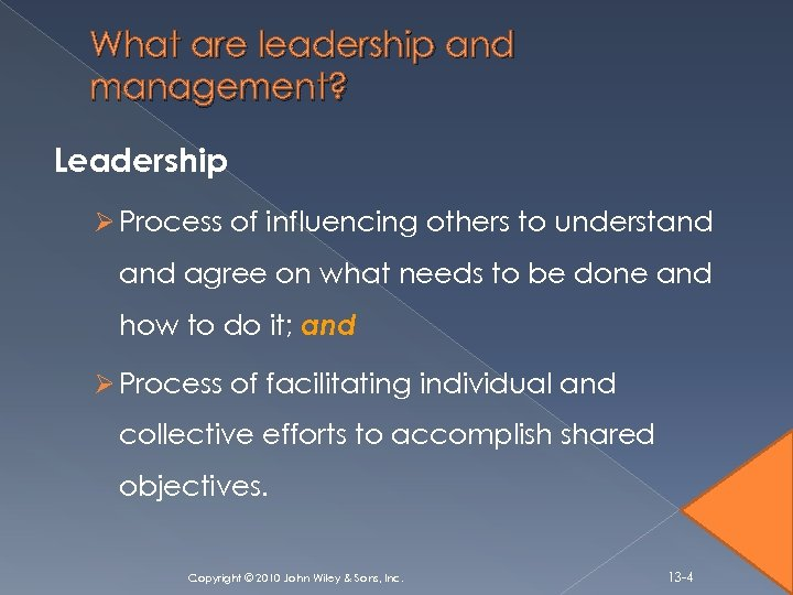 What are leadership and management? Leadership Ø Process of influencing others to understand agree