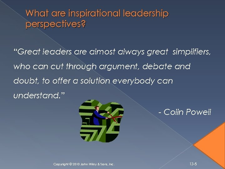 "What are inspirational leadership perspectives? ""Great leaders are almost always great simplifiers, who can"