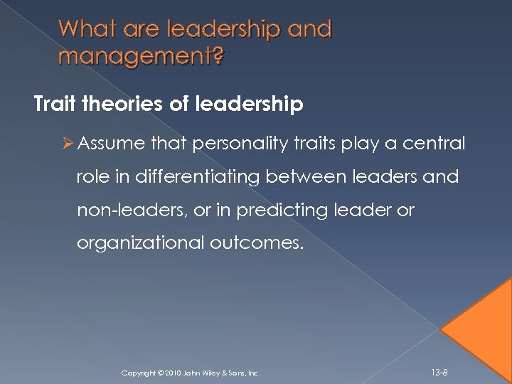 What are leadership and management? Trait theories of leadership Ø Assume that personality traits
