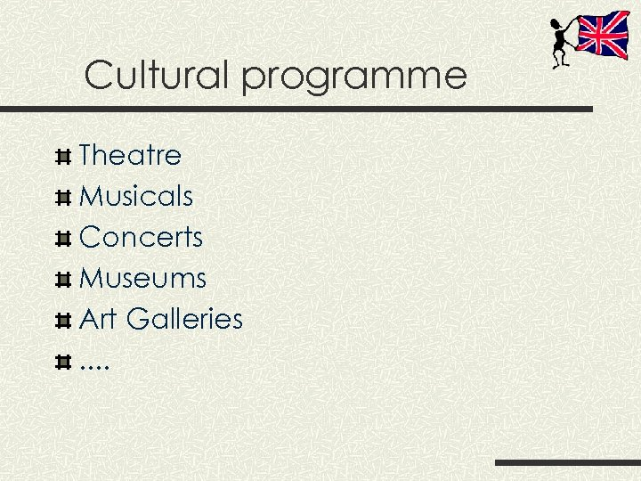 Cultural programme Theatre Musicals Concerts Museums Art Galleries. .