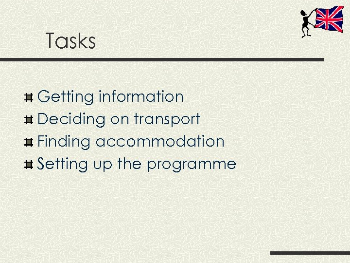 Tasks Getting information Deciding on transport Finding accommodation Setting up the programme
