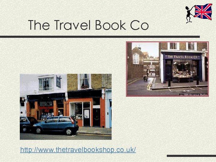 The Travel Book Co http: //www. thetravelbookshop. co. uk/