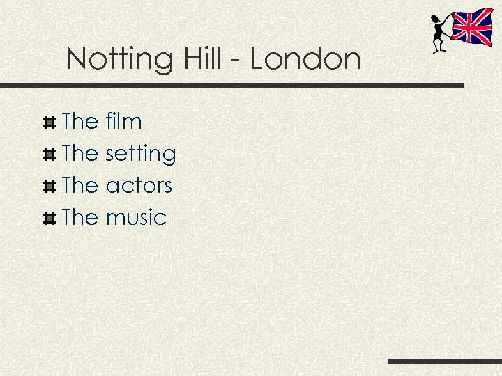 Notting Hill - London The film The setting The actors The music