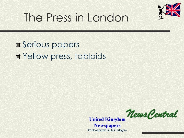 The Press in London Serious papers Yellow press, tabloids United Kingdom Newspapers 99 Newspapers