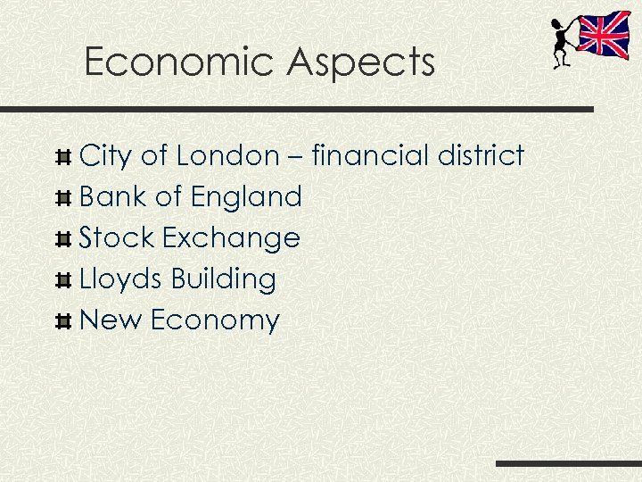 Economic Aspects City of London – financial district Bank of England Stock Exchange Lloyds