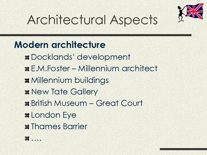 Architectural Aspects Modern architecture Docklands' development E. M. Foster – Millennium architect Millennium buildings