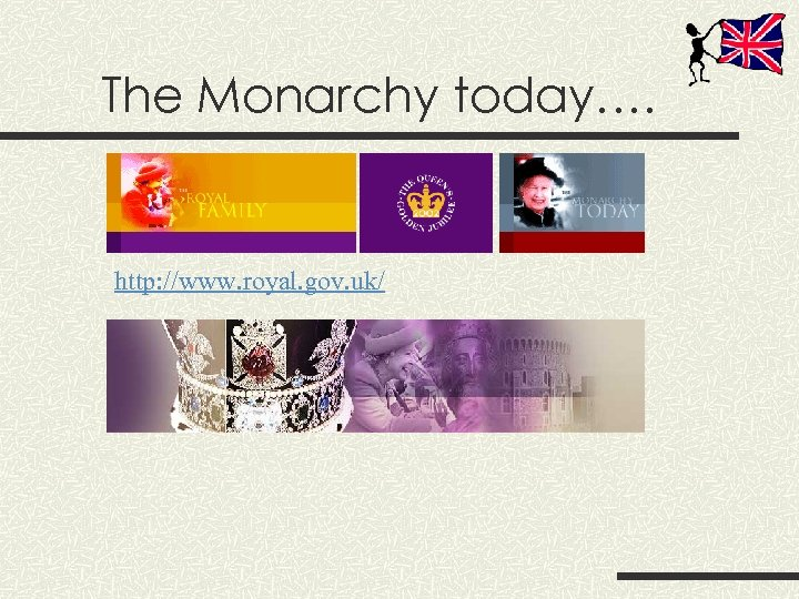 The Monarchy today…. http: //www. royal. gov. uk/
