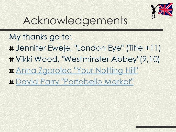 Acknowledgements My thanks go to: Jennifer Eweje,