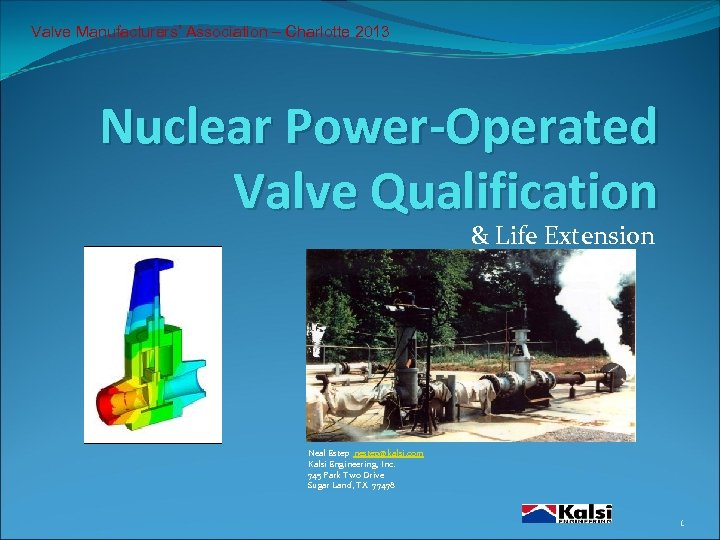 Valve Manufacturers' Association – Charlotte 2013 Nuclear Power-Operated Valve Qualification & Life Extension Neal