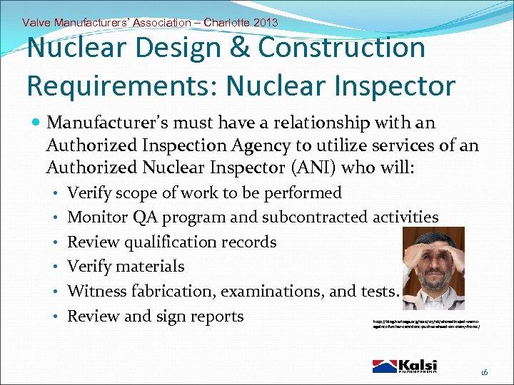 Valve Manufacturers' Association – Charlotte 2013 Nuclear Design & Construction Requirements: Nuclear Inspector Manufacturer's