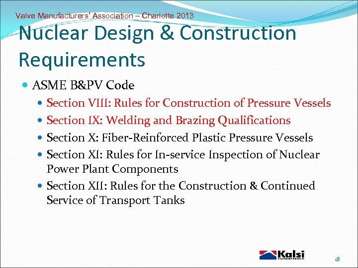 Valve Manufacturers' Association – Charlotte 2013 Nuclear Design & Construction Requirements ASME B&PV Code