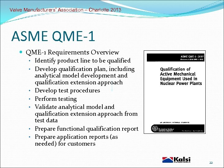 Valve Manufacturers' Association – Charlotte 2013 ASME QME-1 Requirements Overview • Identify product line