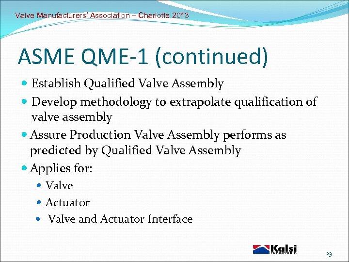 Valve Manufacturers' Association – Charlotte 2013 ASME QME-1 (continued) Establish Qualified Valve Assembly Develop