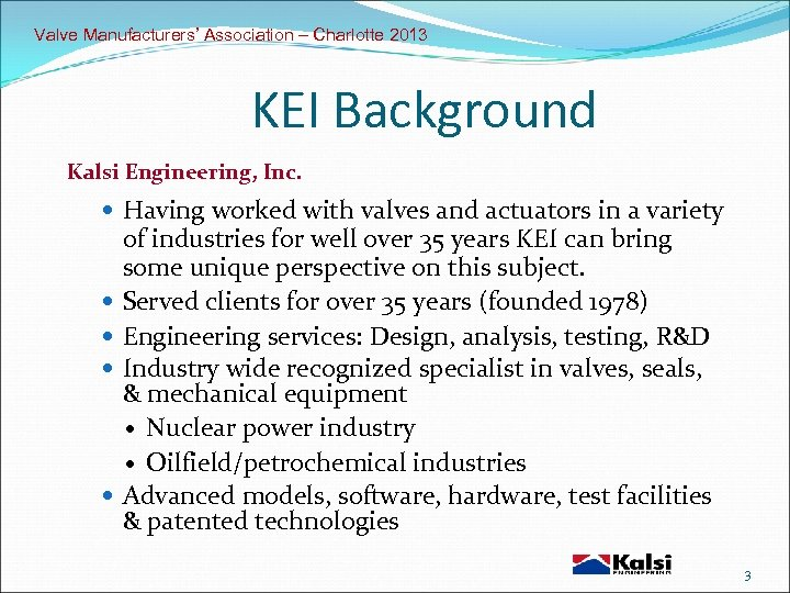 Valve Manufacturers' Association – Charlotte 2013 KEI Background Kalsi Engineering, Inc. Having worked with