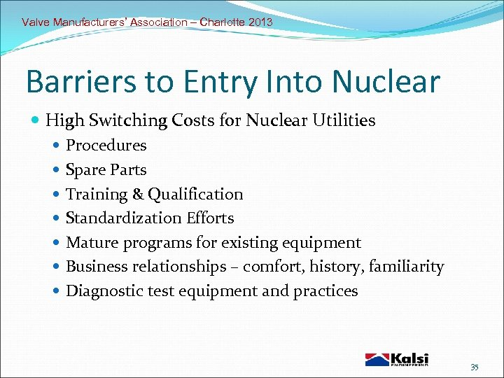Valve Manufacturers' Association – Charlotte 2013 Barriers to Entry Into Nuclear High Switching Costs