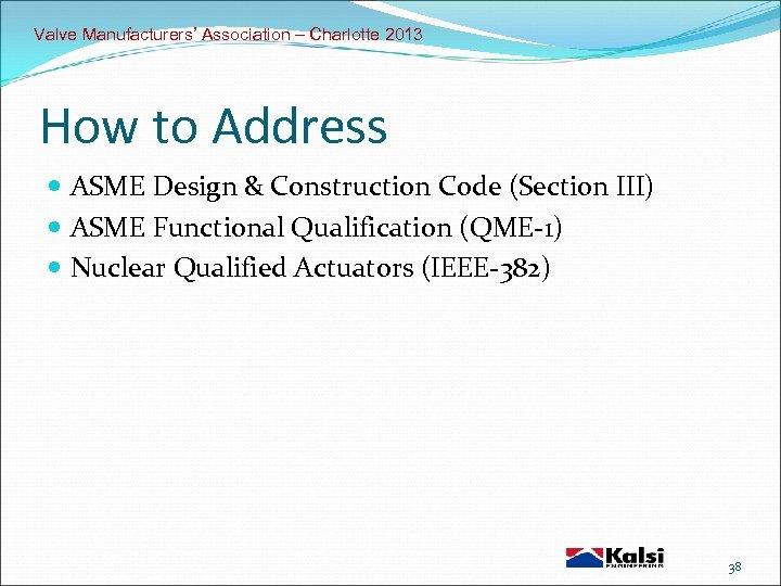 Valve Manufacturers' Association – Charlotte 2013 How to Address ASME Design & Construction Code