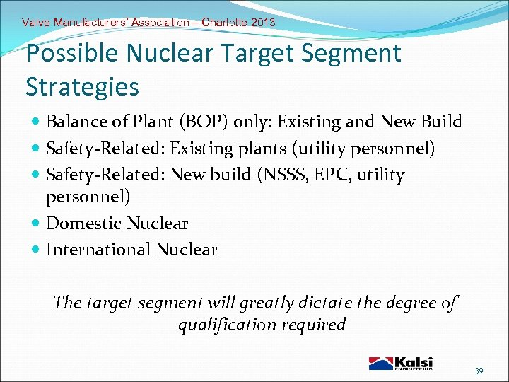 Valve Manufacturers' Association – Charlotte 2013 Possible Nuclear Target Segment Strategies Balance of Plant