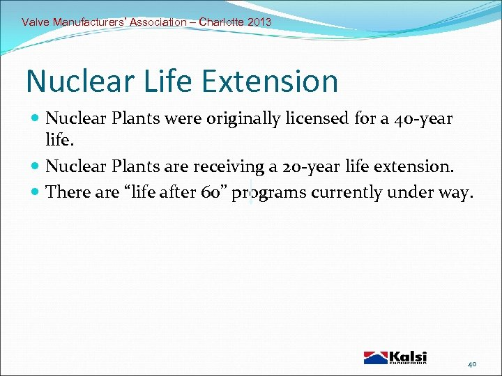 Valve Manufacturers' Association – Charlotte 2013 Nuclear Life Extension Nuclear Plants were originally licensed