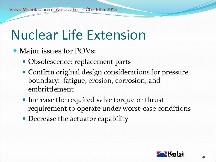 Valve Manufacturers' Association – Charlotte 2013 Nuclear Life Extension Major issues for POVs: Obsolescence: