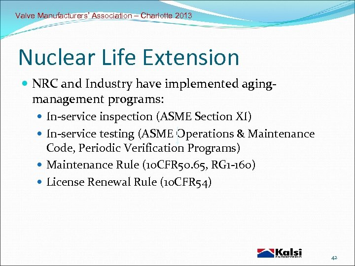 Valve Manufacturers' Association – Charlotte 2013 Nuclear Life Extension NRC and Industry have implemented