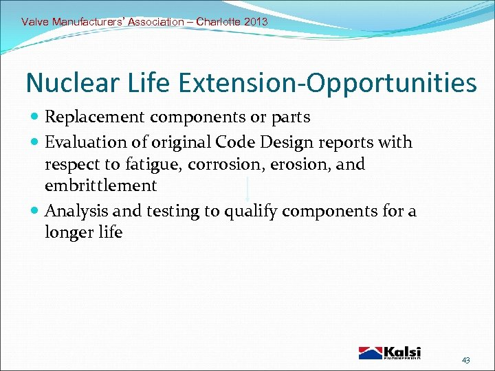 Valve Manufacturers' Association – Charlotte 2013 Nuclear Life Extension-Opportunities Replacement components or parts Evaluation