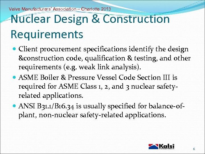 Valve Manufacturers' Association – Charlotte 2013 Nuclear Design & Construction Requirements Client procurement specifications