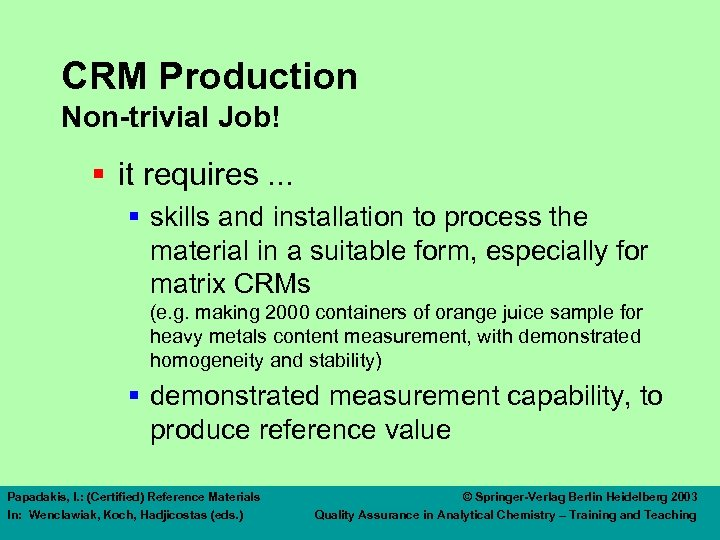 CRM Production Non-trivial Job! § it requires. . . § skills and installation to