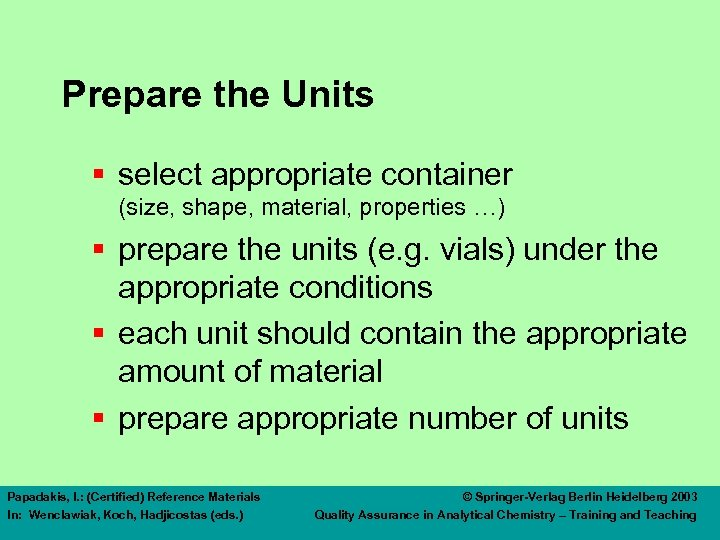 Prepare the Units § select appropriate container (size, shape, material, properties …) § prepare