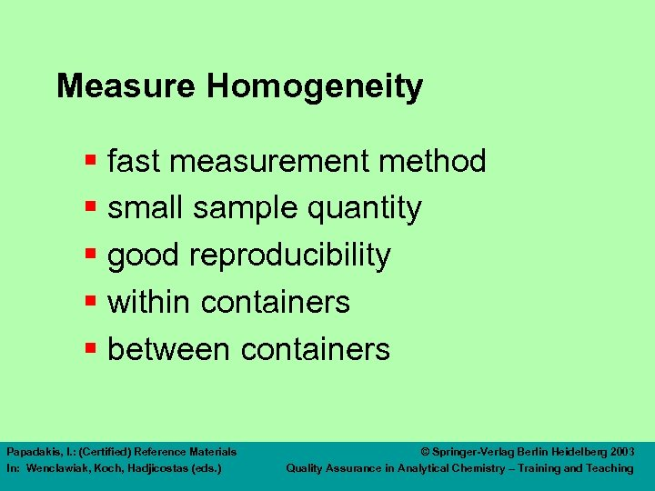 Measure Homogeneity § fast measurement method § small sample quantity § good reproducibility §