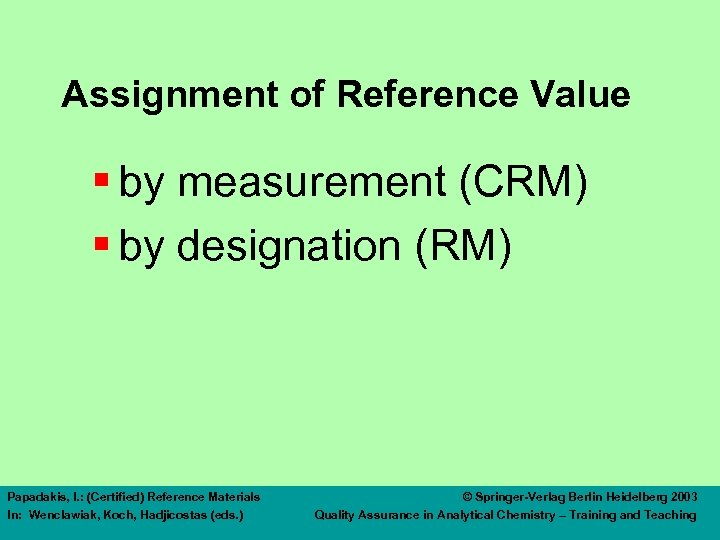 Assignment of Reference Value § by measurement (CRM) § by designation (RM) Papadakis, I.