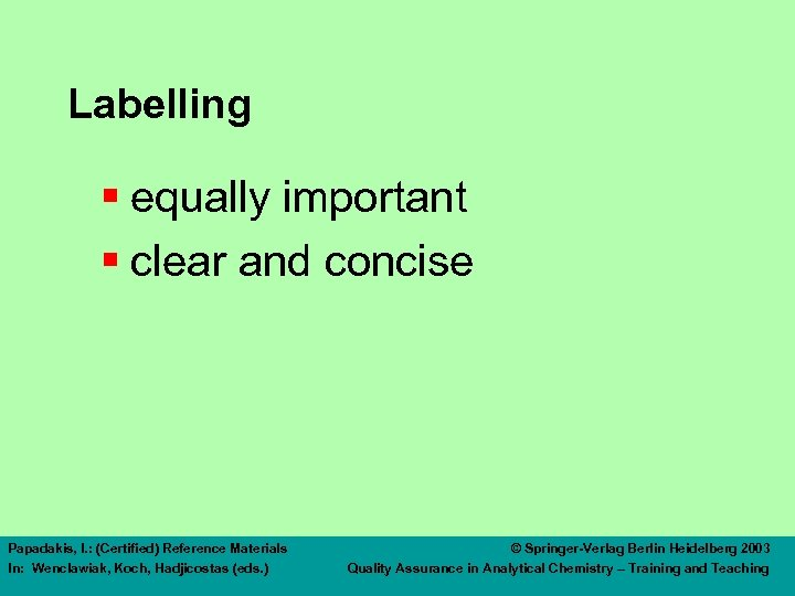 Labelling § equally important § clear and concise Papadakis, I. : (Certified) Reference Materials
