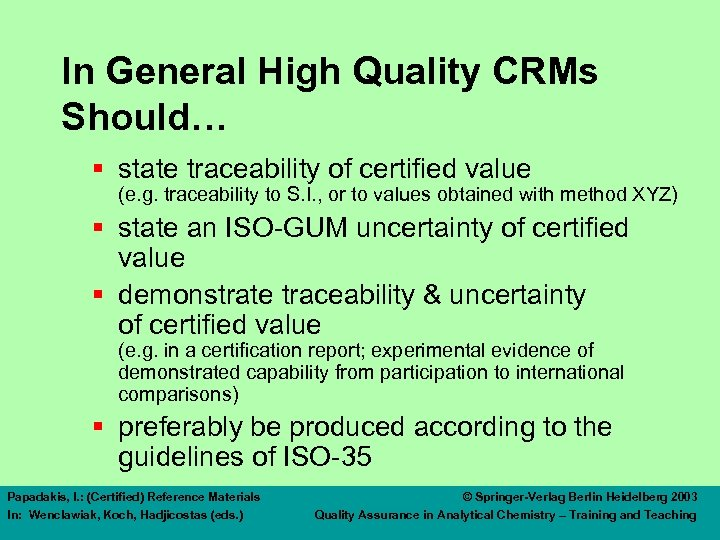 In General High Quality CRMs Should… § state traceability of certified value (e. g.