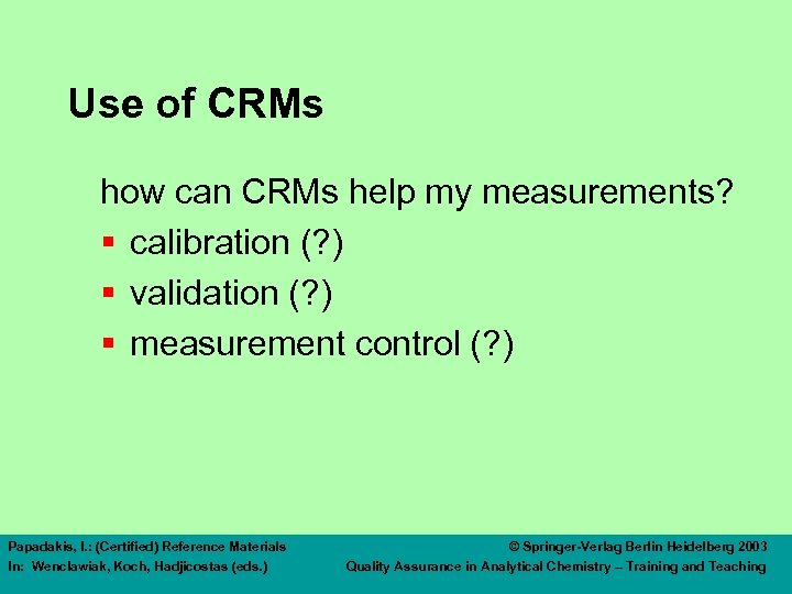 Use of CRMs how can CRMs help my measurements? § calibration (? ) §