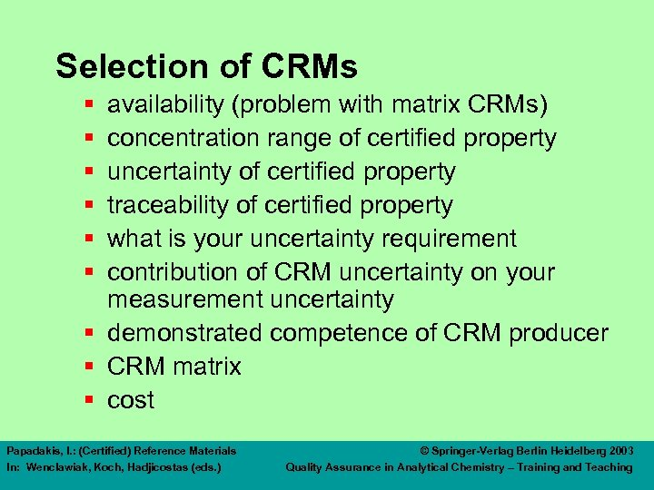 Selection of CRMs § § § availability (problem with matrix CRMs) concentration range of