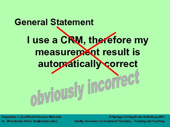 General Statement I use a CRM, therefore my measurement result is automatically correct Papadakis,