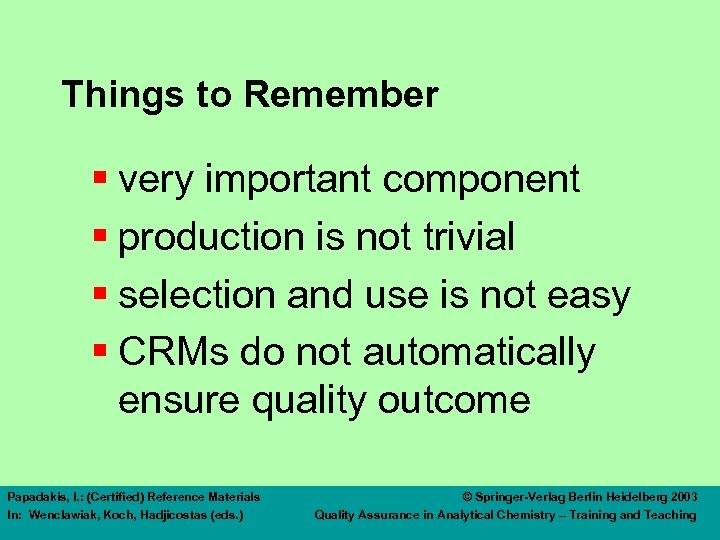 Things to Remember § very important component § production is not trivial § selection