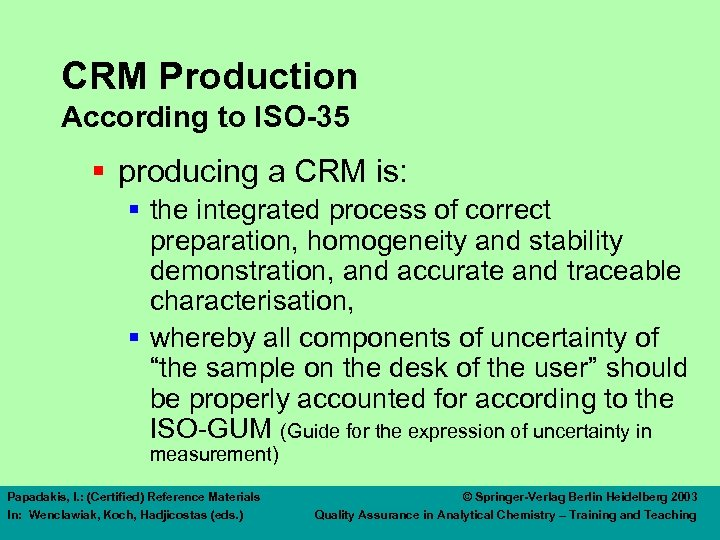 CRM Production According to ISO-35 § producing a CRM is: § the integrated process