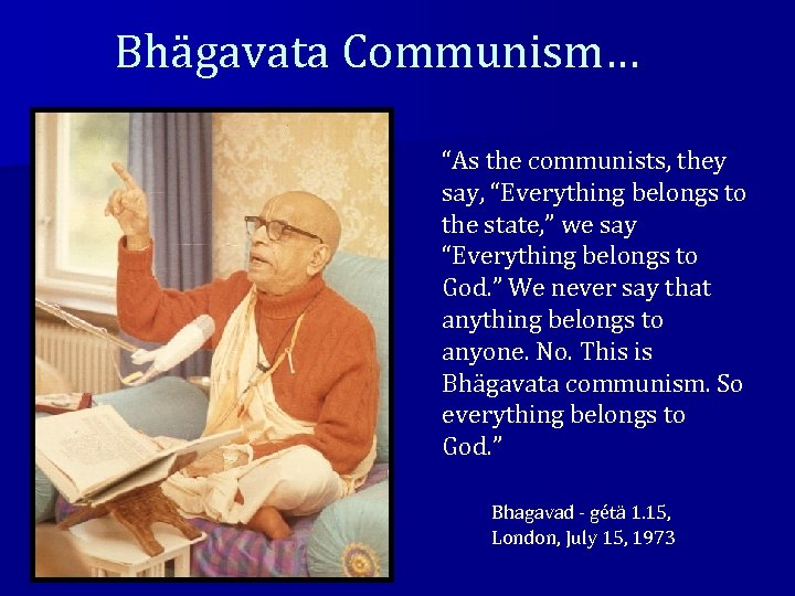 "Bhägavata Communism… ""As the communists, they say, ""Everything belongs to the state, "" we"