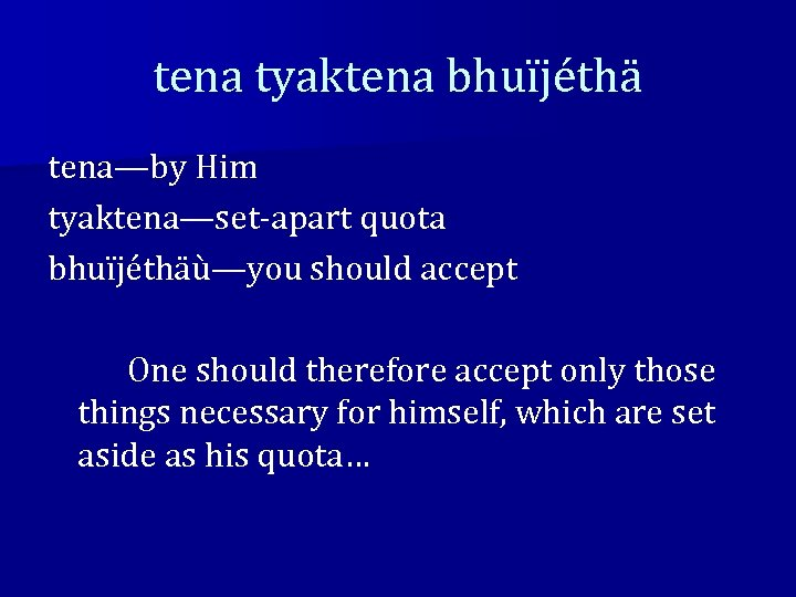 tena tyaktena bhuïjéthä tena—by Him tyaktena—set-apart quota bhuïjéthäù—you should accept One should therefore accept