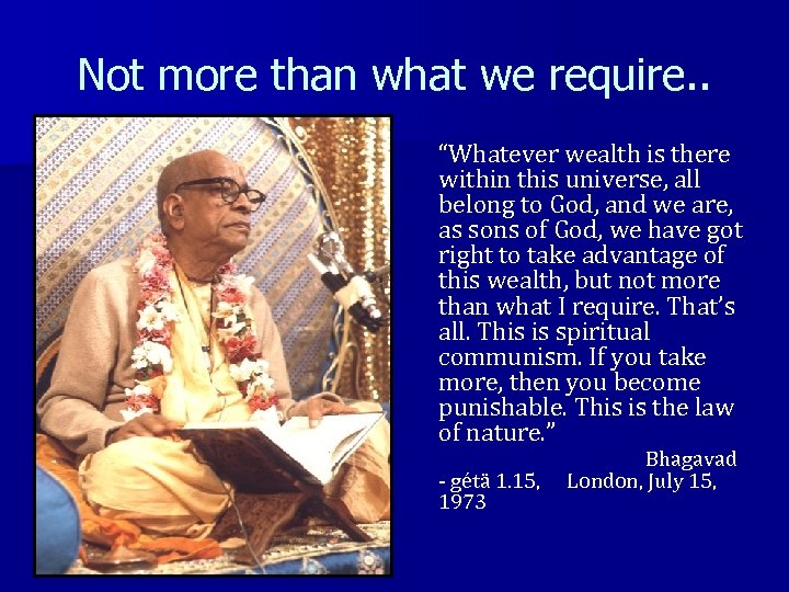"Not more than what we require. . ""Whatever wealth is there within this universe,"