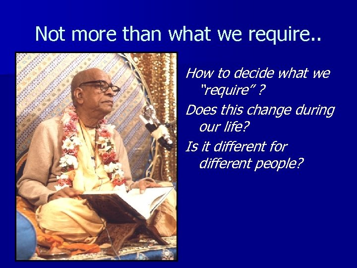 "Not more than what we require. . How to decide what we ""require"" ?"