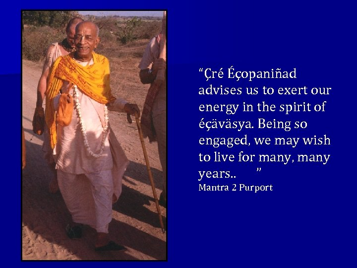 """Çré Éçopaniñad advises us to exert our energy in the spirit of éçäväsya. Being"