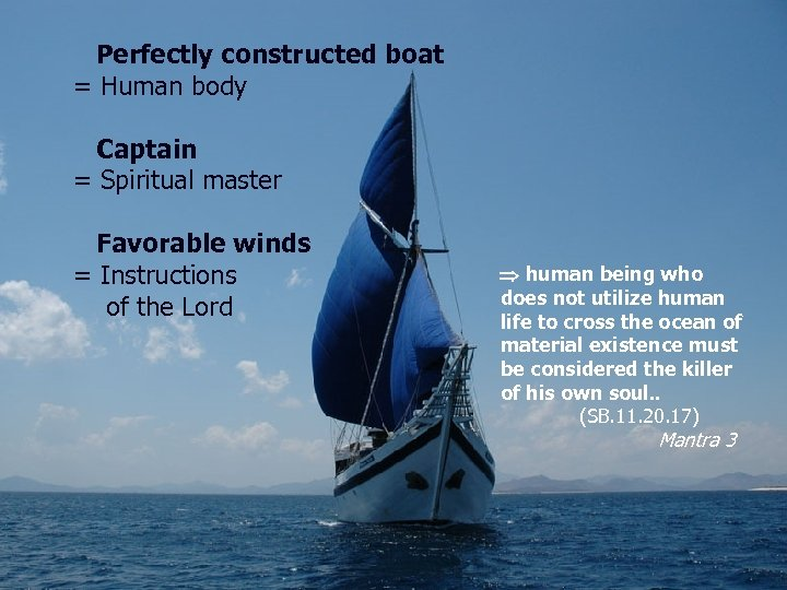 Perfectly constructed boat = Human body Captain = Spiritual master Favorable winds = Instructions