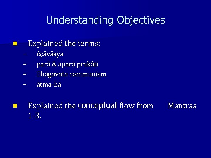 Understanding Objectives Explained the terms: n – – n éçäväsya parä & aparä prakåti