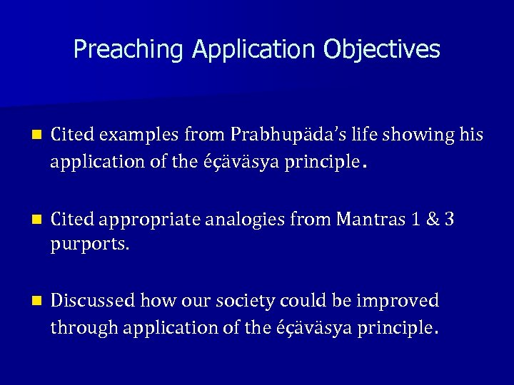 Preaching Application Objectives n Cited examples from Prabhupäda's life showing his application of the