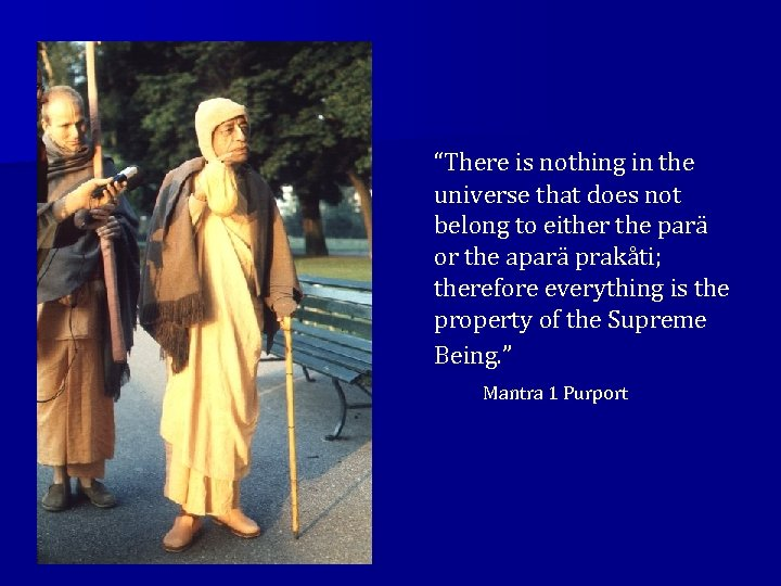 """There is nothing in the universe that does not belong to either the parä"