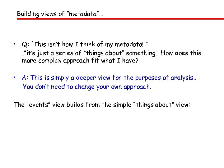 "Building views of ""metadata""… • Q: ""This isn't how I think of my metadata!"