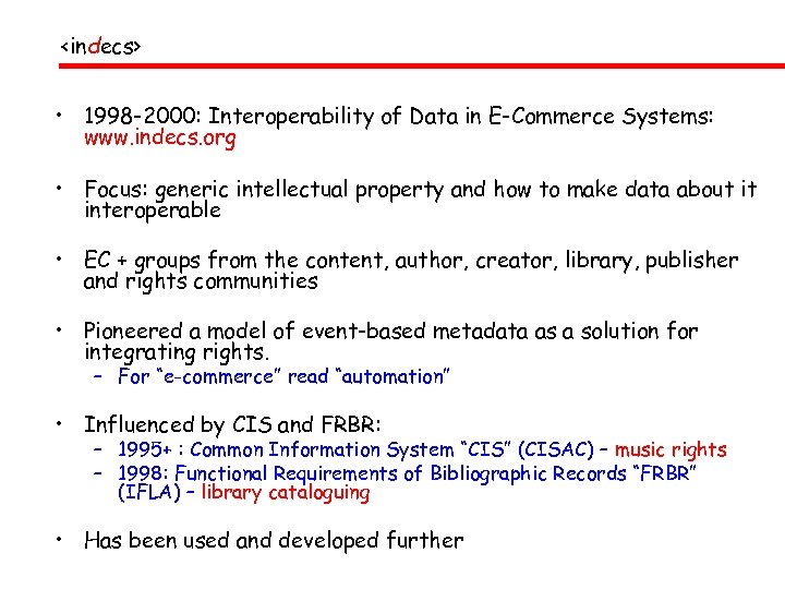 <indecs> • 1998 -2000: Interoperability of Data in E-Commerce Systems: www. indecs. org •