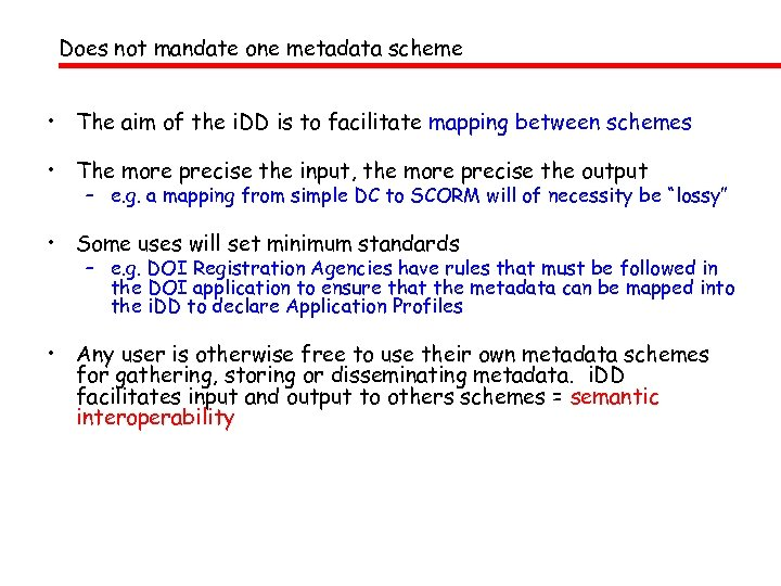 Does not mandate one metadata scheme • The aim of the i. DD is